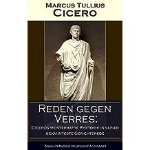 Reden gegen Verres: Ciceros meisterhafte Rhetorik in seiner bekannteste Gerichtsrede (Vollständige deutsche Ausgabe): Die Kunst der Rhetorik in Rechtswissenschaft