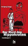 Der Mord des Hippokrates: Heidelbergkrimi - Wolfgang Burger