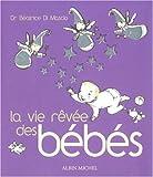 Telecharger Livres La vie revee des bebes (PDF,EPUB,MOBI) gratuits en Francaise