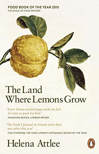 The Land Where Lemons Grow: The Story Of Italy And Its Citrus Fruit by Helena Attlee (2015-06-30)