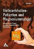 Vielkrankheiten-Patienten und Magnesiummangel: Antworten auf Fragen zu einem weitverbreiteten Volksleiden