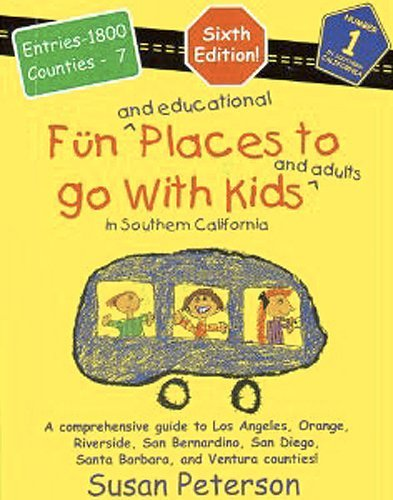 Fun and educational places to go with kids and adults in Southern California: A comprehensive guide through Los Angeles, Orange, Riverside, San ... Diego, Santa Barbara, and Ventura Counties by Susan Peterson (2003-08-02)