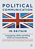 Political Communication in Britain: Campaigning, Media and Polling in the 2017 General Election
