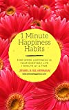 1 Minute Happiness Habits: Find More Happiness In Your Life 1 Minute At A Time (English Edition)