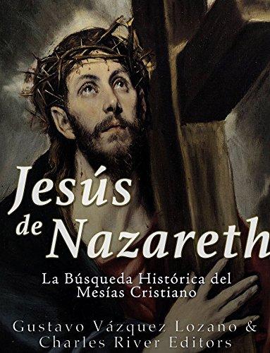 Jesús de Nazareth: La Búsqueda Histórica del Mesías Cristiano por Gustavo Vázquez Lozano