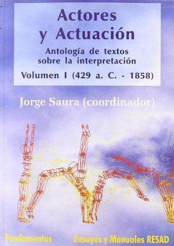Actores y actuación, vol. I (429 a.C.-1858): Antología de textos sobre la interpretación (Arte / Teoria teatral)