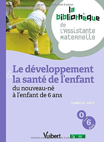 Le développement et la santé de l'enfant du nouveau-né à l'enfant de 6 ans - 12 fiches - Formation Assistante maternelle par Isabelle Petit