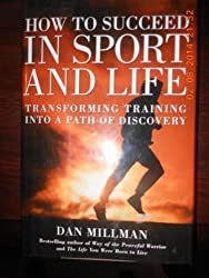 How to Succeed in Sport and Life: Transforming Training into a Path of Discovery by Dan Millman (2001-06-06)
