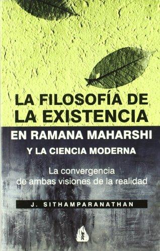 La filosofía de la existencia en Ramana Maharshi y la ciencia moderna: La convergencai de ambas visiones de la realidad por J. (Gales) Sithamparanathan