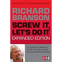Screw It, Let's Do It: 14 Lessons on Making It to the Top While Having Fun & Staying Green, Expanded Edition by Richard Branson (2010-01-22)