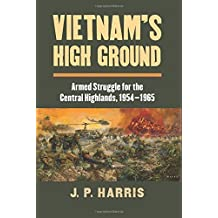 Vietnam's High Ground: Armed Struggle for the Central Highlands, 1954-1965 (Modern War Studies)