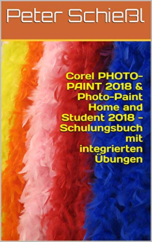 Corel PHOTO-PAINT 2018 & Photo-Paint Home and Student 2018 - Schulungsbuch mit integrierten Übungen