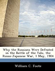Why the Russians Were Defeated in the Battle of the Yalu, the Russo-Japanese War, 1 May, 1904