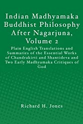 Indian Madhyamaka Buddhist Philosophy After Nagarjuna, Volume 2: Plain English Translations and Summaries of the Essential Works of Chandrakirti and ... and Two Early Madhyamaka Critiques of God