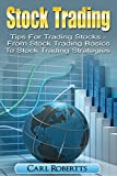 Stock Trading: Tips for Trading Stocks - From Stock Trading For Beginners To Stock Trading Strategies (Stock Trading Systems Book 1) (English Edition)