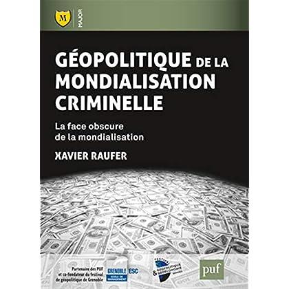Géopolitique de la mondialisation criminelle : La face obscure de la mondialisation