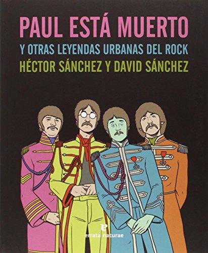 Paul Está Muerto Y Otras Leyendas Urbanas Del Rock por Héctor Sánchez Moro
