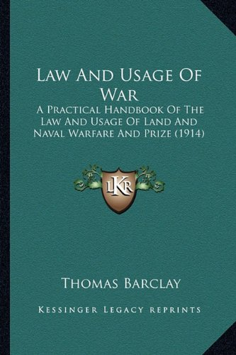 Law and Usage of War: A Practical Handbook of the Law and Usage of Land and Naval Warfare and Prize (1914)