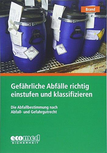 Gefährliche Abfälle richtig einstufen und klassifizieren: Die Abfallbestimmung nach Abfall- und Gefahrgutrecht