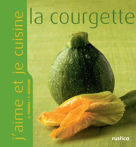 J'aime et je cuisine la courgette par Stéphanie Gentilini