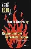 Kappe und die verkohlte Leiche: Kriminalroman (Es geschah in Berlin 1910) - Horst Bosetzky