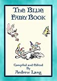 ANDREW LANGs BLUE FAIRY BOOK - 37 Illustrated Fairy Tales: 37 Illustrated Childrens Stories (Andrew Langs Many Coloured