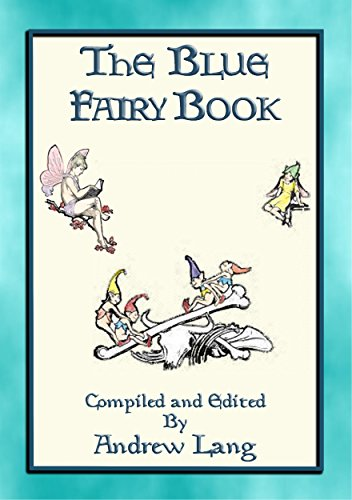 ANDREW LANG's BLUE FAIRY BOOK - 37 Illustrated Fairy Tales: 37 Illustrated Children's Stories (Andrew Lang's Many Coloured Fairy Books 1) (English Edition)
