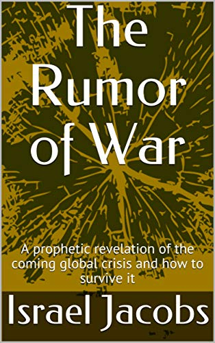 Rumor of War : A prophetic revelation of the coming global crisis and how to survive it (Apocalypses Book 1) (English Edition)
