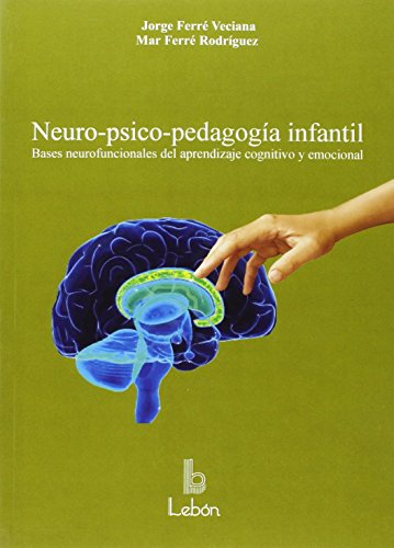 Neuro-psico-pedagogía infantil - 9788492785339 por Jorge Ferré Veciana