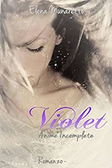Violet: Anime incomplete di [Munaretto, Elena]