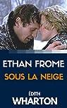 SOUS LA NEIGE / ETHAN FROME : EDITION BILINGUE FRANCAIS / ANGLAIS par Wharton