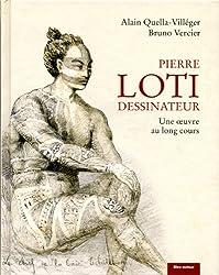 Pierre Loti dessinateur : Une oeuvre au long cours