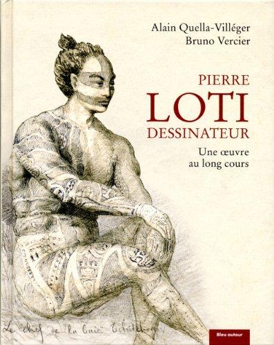 Pierre Loti dessinateur : Une oeuvre au long cours par Alain Quella-Villéger