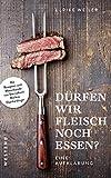 Fleisch essen?: Eine Aufklärung - Ulrike Weiler