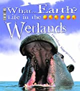 Life In the Wetlands (What on Earth) by Carolyn Scrace (2006-01-01)