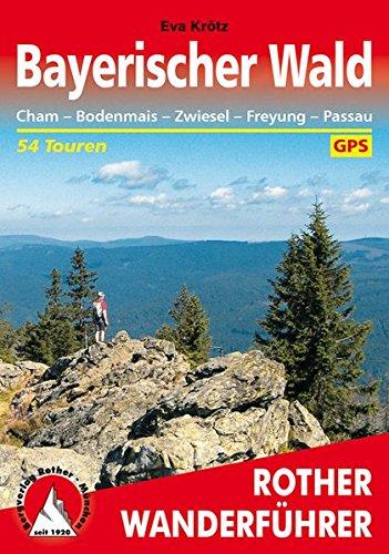Preisvergleich Produktbild Rother Wanderführer / Bayerischer Wald: Cham - Bodenmais - Zwiesel - Freyung - Passau. 54 Touren. Mit GPS-Daten