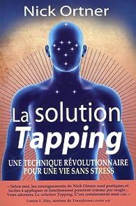 La solution Tapping par Nick Ortner