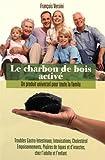 Telecharger Livres Le charbon de bois active Un produit universel pour toute la famille (PDF,EPUB,MOBI) gratuits en Francaise