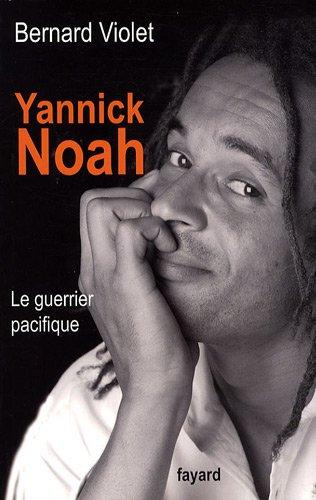 Yannick Noah : Le guerrier pacifique