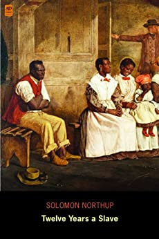 Twelve Years a Slave: Narrative of Solomon Northup (AD Classic) (Illustrated) par [Northup, Solomon]