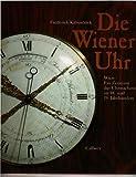 Die Wiener Uhr: Wien - Ein Zentrum der Uhrmacherei im 18. und 19. Jahrhundert