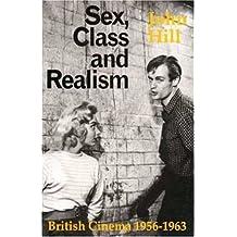 Sex, Class and Realism: British Cinema 1956-1963 (British Film Institute) by John Hill (1-Jan-1986) Paperback