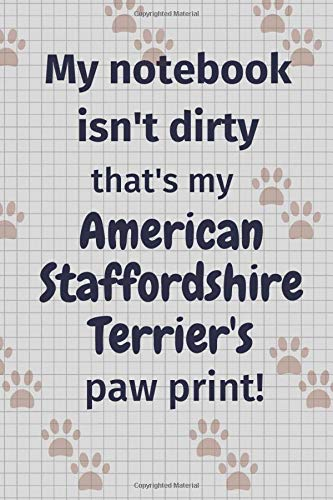 My notebook isn't dirty that's my American Staffordshire Terrier's paw print!: For American Staffordshire Terrier Dog Fans