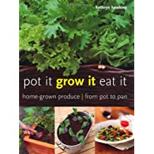 Pot it, Grow it, Eat it: Home-grown Produce - from Pot to Pan