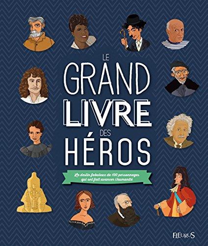le-grand-livre-des-hros-le-destin-fabuleux-de-100-personnages-qui-ont-fait-avancer-l-39-humaint