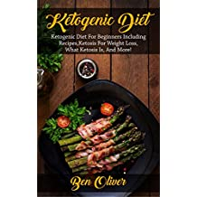 Ketogenic Diet: Ketogenic diet for beginners including recipes, ketosis for weight loss, what ketosis is, and more! (English Edition)