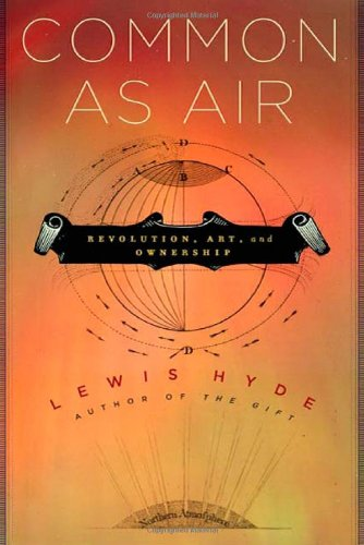 Common as Air: Revolution, Art, and Ownership por Lewis Hyde