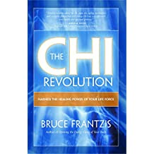 The Chi Revolution: Harness the Healing Power of your Life Force (English Edition)