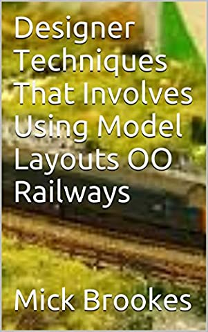 Designer Techniques That Involves Using Model Layouts OO Railways