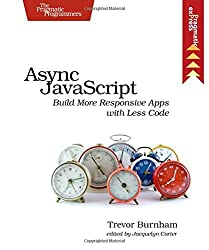 Async JavaScript: Build More Responsive Apps with Less Code (Pragmatic Express) by Trevor Burnham (2012-12-08)